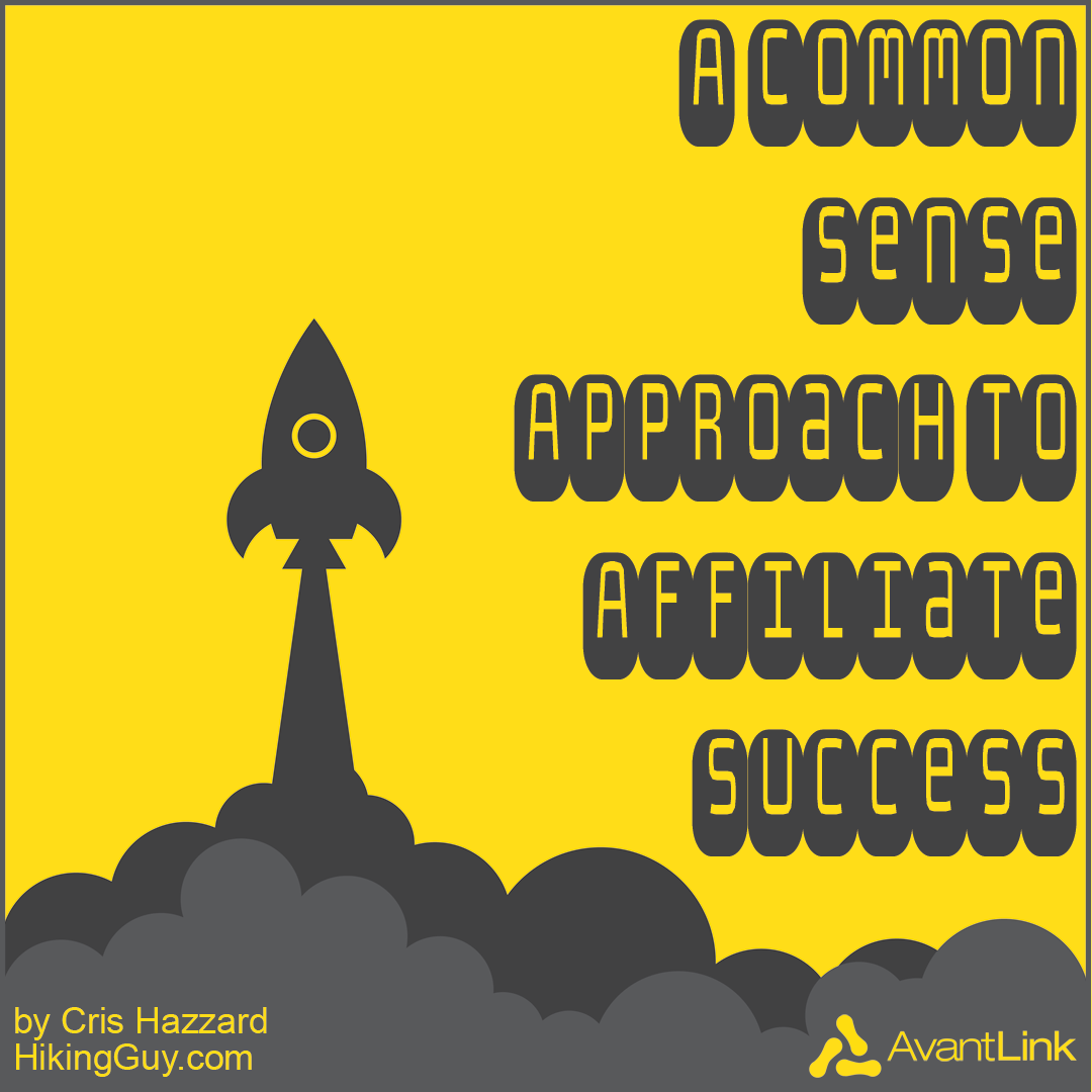 A Common Sense Approach to Affiliate Success by Chis Hazzard