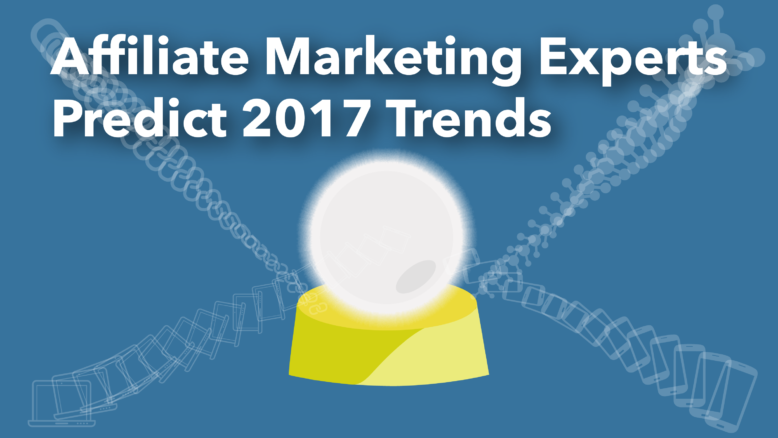 Affiliate Marketing Experts Predict 2017