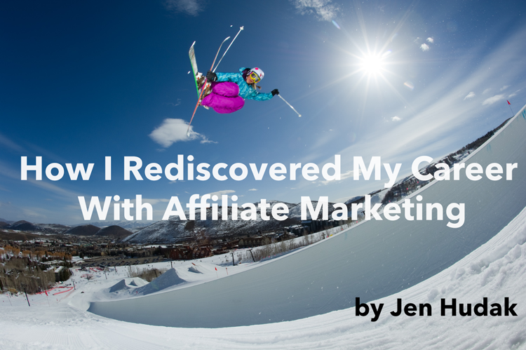 how I rediscovered my career with affiliate marketing