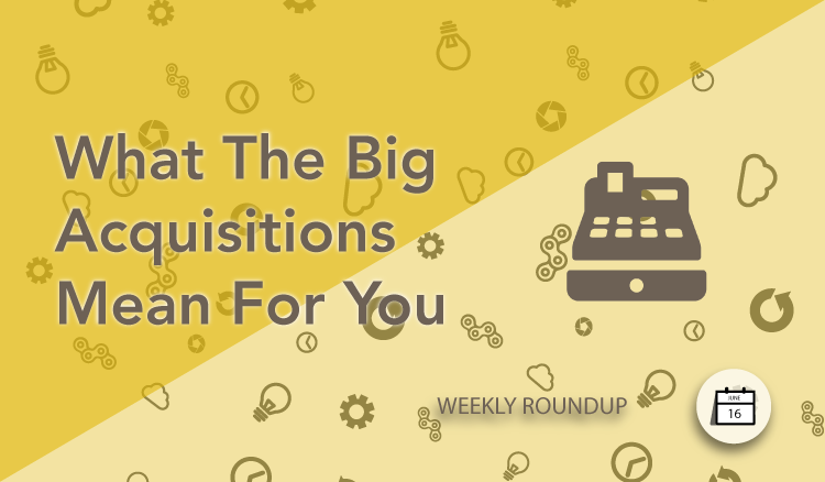 What The Big Acquisitions Mean For You